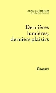 Jean Guéhenno - Dernières lumières, derniers plaisirs.