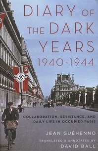 Jean Guéhenno - Diary of the Dark Years 1940-1944 - Collaboration, Resistance, and Daily Life in Occupied Paris.
