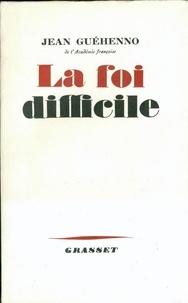 Jean Guéhenno - La foi difficile.