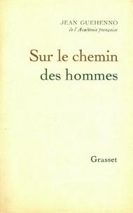 Jean Guéhenno - Sur le chemin des hommes.
