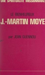 Jean Guennou - Une spiritualité missionnaire : le bienheureux Jean-Martin Moyë, 1730-1793.