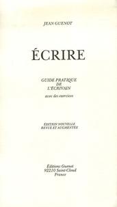 Jean Guenot - Ecrire - Guide pratique de l'écrivain avec des exercices.