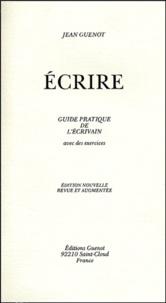 Jean Guenot - Ecrire - Guide pratique de l'écrivain, avec des exercices.