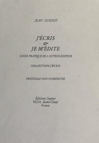 Jean Guenot - J'écris & je m'édite - Guide pratique de l'auteur-éditeur.