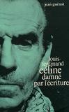 Jean Guenot - Louis-Ferdinand Céline damné par l'écriture.