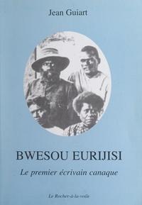 Jean Guiart - Bwesou Eurijisi, le premier écrivain canaque.