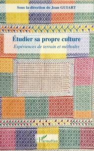 Jean Guiart - Etudier sa propre culture - Expériences de terrain et méthodes.