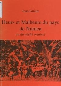 Jean Guiart - Heurs et malheurs du pays de Numea - Ou Du péché originel.