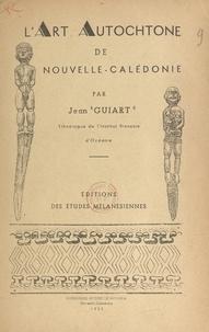 Jean Guiart et Luc Chevalier - L'art autochtone de Nouvelle-Calédonie.