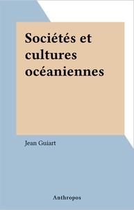 Jean Guiart - Sociétés et cultures océaniennes.