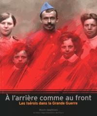 Jean Guibal et Olivier Cogne - A l'arrière comme au front - Les Isérois dans la Grande Guerre.