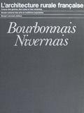 Jean Guibal - L'architecture rurale française : Bourbonnais, Nivernais.
