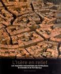 Jean Guibal et Franck Philippeaux - L'Isère en relief - Les maquettes monumentales des fortifications de Grenoble et de Fort-Barraux.