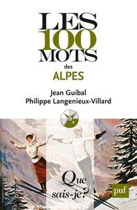 Jean Guibal et Philippe Langénieux-Villard - Les 100 mots des Alpes.