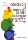 Jean Guichard et Marcelline Bangali - Concevoir et orienter sa vie : les dialogues de conseil en life design.