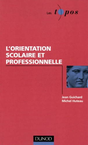 Jean Guichard et Michel Huteau - L'orientation scolaire et professionnelle.