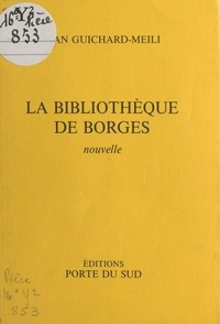 Jean Guichard-Meili - La bibliothèque de Borgès - Nouvelle.