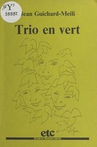 Jean Guichard-Meili - Trio en vert - Récit.