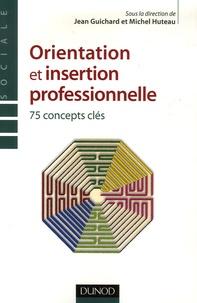 Jean Guichard et Michel Huteau - Orientation et insertion professionnelle - 75 Concepts clés.