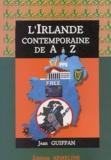 Jean Guiffan - L'Irlande contemporaine de A à Z - Dictionnaire d'Histoire et de Civilisation contemporaines des Pays celtiques, Tome 1.