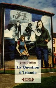 Jean Guiffan - La Question d'Irlande.