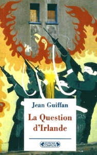 Jean Guiffan - La question d'Irlande. - Edition 2001.