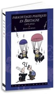 Jean Guiffan - Parachutages politiques en Bretagne (1870-2012).