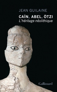 Jean Guilaine - Caïn, Abel, Otzi - L'héritage néolithique.