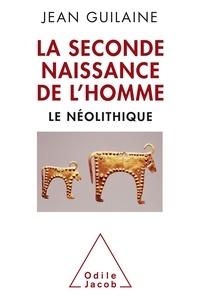 Jean Guilaine - La seconde naissance de l'homme - Le Néolithique.