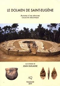 Jean Guilaine - Le dolmen de Saint-Eugène - Autopsie d'une sépulture collective néolithique.