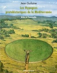 Jean Guilaine - Les Hypogées protohistoriques de la Méditerranée - Arles et Fontvieille.