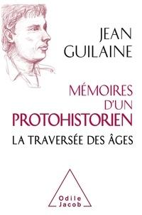 Jean Guilaine - Mémoires d'un protohistorien - La traversée des âges.