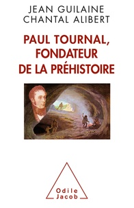 Jean Guilaine et Chantal Alibert - Paul Tournal, fondateur de la Préhistoire.