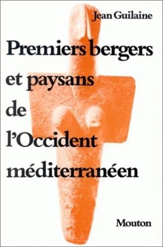 Jean Guilaine - Premiers bergers et paysans de l'Occident méditerranéen.