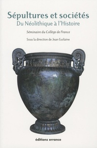 Jean Guilaine et Sophie Mery - Sépultures et sociétés - Du Néolithique à l'Histoire.