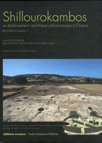 Jean Guilaine et François Briois - Shillourokambos - Un établissement néolithique pré-céramique à Chypre, les fouilles du secteur 1.