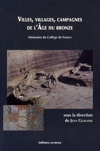Jean Guilaine et Jean-François Jarrige - Villes, villages, campagnes de l'âge du bronze.