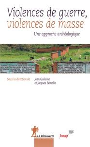 Jean Guilaine et Jacques Semelin - Violences de guerre, violences de masse - Une approche archéologique.
