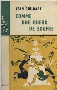 Jean Guilbart - Comme une odeur de soufre.