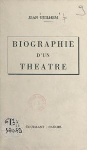 Jean Guilhem - Biographie d'un théâtre.