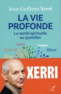 Jean-Guilhem Xerri - La vie profonde - La santé spirituelle au quotidien.