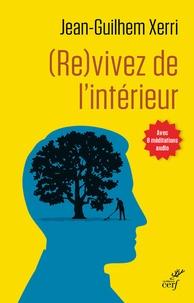 Jean-Guilhem Xerri - (Re)vivez de l'intérieur - Guide pratique de sagesse contemporaine.