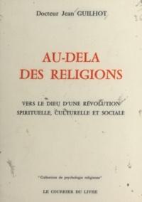 Jean Guilhot et E. Amado Lévy-Valensi - Au-delà des religions - Le Messie et la mystique des temps nouveaux, vers le Dieu d'une révolution spirituelle, culturelle et sociale.