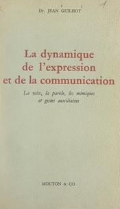 Jean Guilhot et  École Pratique des Hautes Étud - La dynamique de l'expression et de la communication - La voix, la parole, les mimiques et gestes auxiliaires.