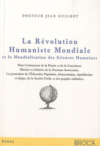 Jean Guilhot - La révolution humaniste mondiale et la mondialisation des sciences humaines.