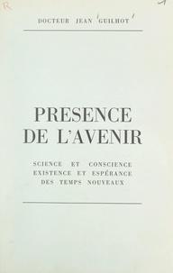 Jean Guilhot et Georges Brutelle - Présence de l'avenir - Science et conscience, existence et espérance des temps nouveaux.