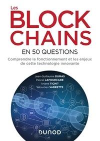 Jean-Guillaume Dumas et Pascal Lafourcade - Les blockchains en 50 questions - Comprendre le fonctionnement et les enjeux de cette technologie.
