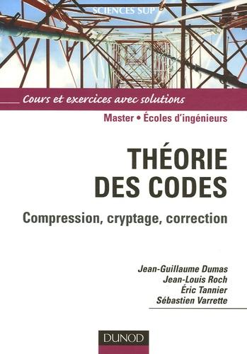 Jean-Guillaume Dumas et Jean-Louis Roch - Théorie des codes - Compression, cryptage, correction.