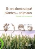 Jean Guillaume - Ils ont domestiqué plantes et animaux - Prélude à la civilisation.