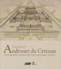 Jean Guillaume - Jacques Androuet du Cerceau - Un des plus grands architectes qui se soient jamais trouvés en France.